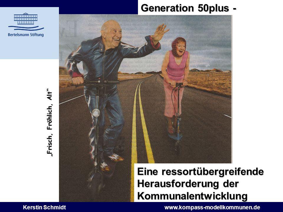 Seite 1 Eine ressortübergreifende Herausforderung der Kommunalentwicklung Kerstin Schmidtwww.kompass-modellkommunen.de Frisch, Fröhlich, Alt Generatio