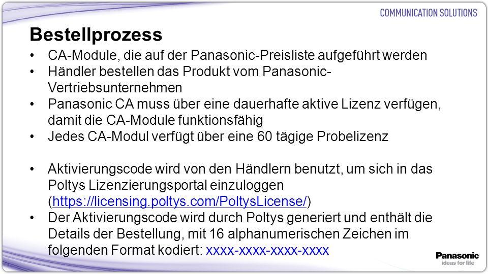 22 Bestellprozess CA-Module, die auf der Panasonic-Preisliste aufgeführt werden Händler bestellen das Produkt vom Panasonic- Vertriebsunternehmen Panasonic CA muss über eine dauerhafte aktive Lizenz verfügen, damit die CA-Module funktionsfähig Jedes CA-Modul verfügt über eine 60 tägige Probelizenz Aktivierungscode wird von den Händlern benutzt, um sich in das Poltys Lizenzierungsportal einzuloggen (https://licensing.poltys.com/PoltysLicense/)https://licensing.poltys.com/PoltysLicense/ Der Aktivierungscode wird durch Poltys generiert und enthält die Details der Bestellung, mit 16 alphanumerischen Zeichen im folgenden Format kodiert: xxxx-xxxx-xxxx-xxxx