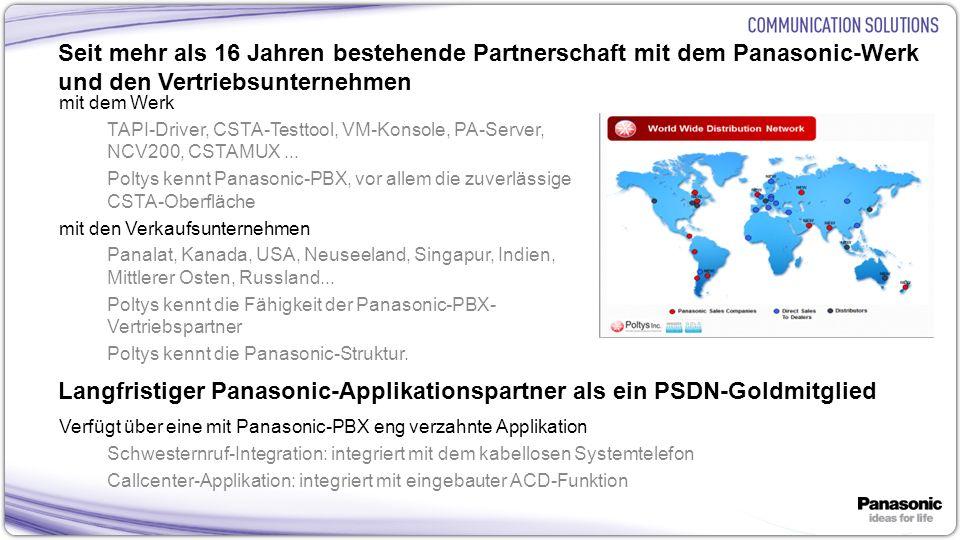 6 Seit mehr als 16 Jahren bestehende Partnerschaft mit dem Panasonic-Werk und den Vertriebsunternehmen mit dem Werk TAPI-Driver, CSTA-Testtool, VM-Konsole, PA-Server, NCV200, CSTAMUX...