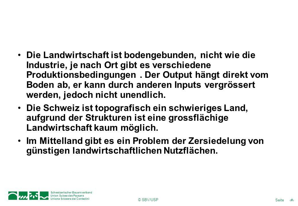 © SBV/USP 23Seite Schweizerischer Bauernverband Union Suisse des Paysans Unione Svizzera dei Contadini Die Landwirtschaft ist bodengebunden, nicht wie