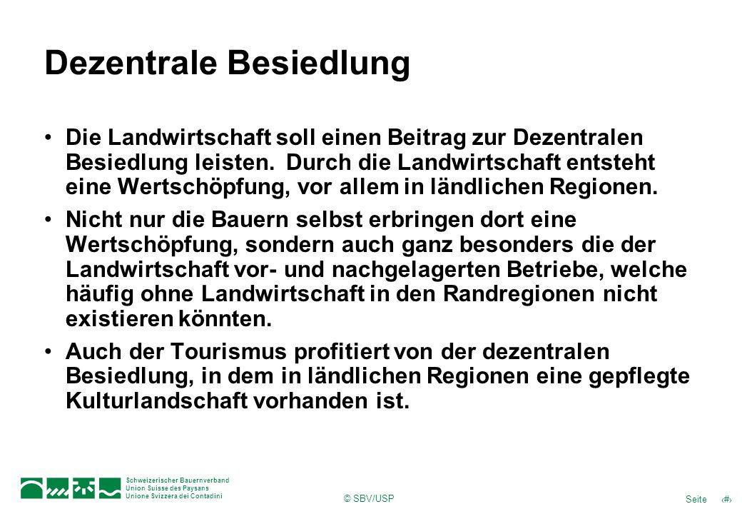 © SBV/USP 25Seite Schweizerischer Bauernverband Union Suisse des Paysans Unione Svizzera dei Contadini Dezentrale Besiedlung Die Landwirtschaft soll e
