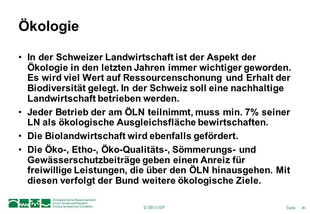 © SBV/USP 29Seite Schweizerischer Bauernverband Union Suisse des Paysans Unione Svizzera dei Contadini Ökologie In der Schweizer Landwirtschaft ist de