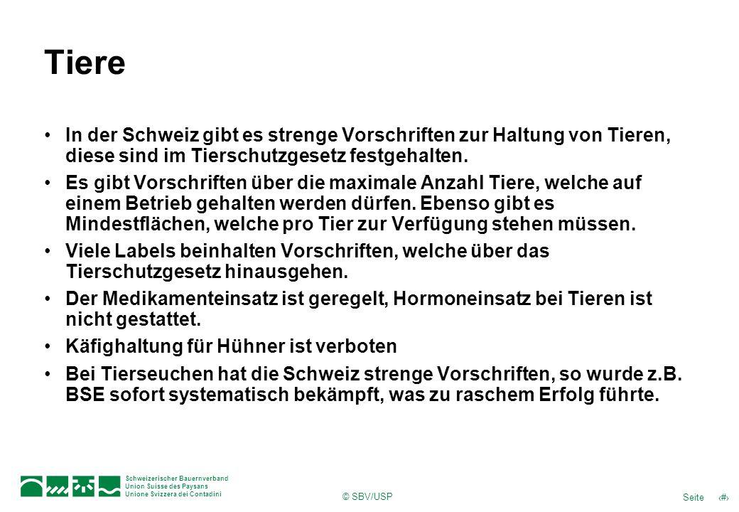 © SBV/USP 44Seite Schweizerischer Bauernverband Union Suisse des Paysans Unione Svizzera dei Contadini Tiere In der Schweiz gibt es strenge Vorschrift