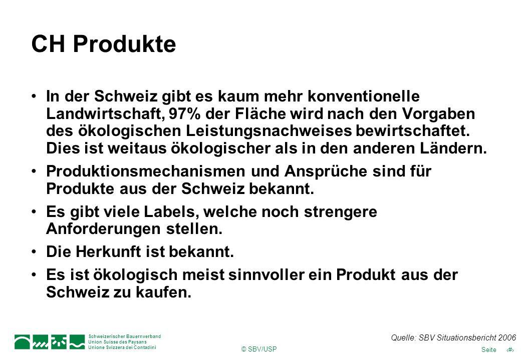 © SBV/USP 55Seite Schweizerischer Bauernverband Union Suisse des Paysans Unione Svizzera dei Contadini CH Produkte In der Schweiz gibt es kaum mehr ko