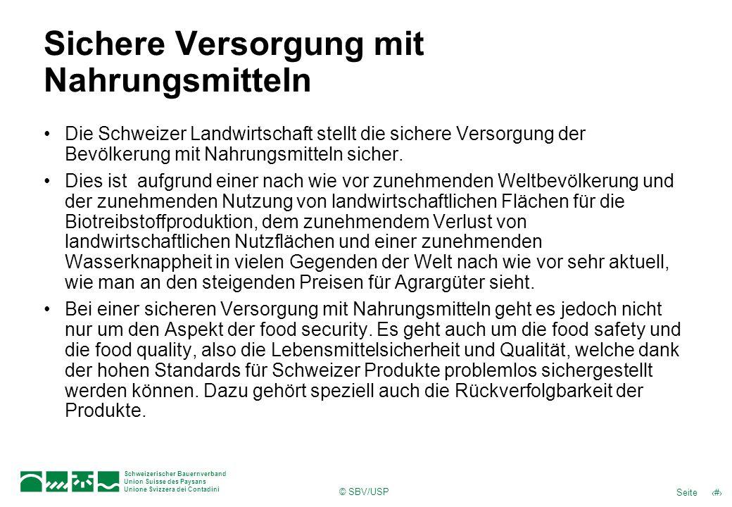 © SBV/USP 8Seite Schweizerischer Bauernverband Union Suisse des Paysans Unione Svizzera dei Contadini Sichere Versorgung mit Nahrungsmitteln Die Schwe