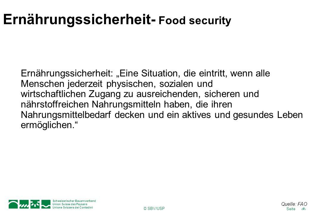 © SBV/USP 9Seite Schweizerischer Bauernverband Union Suisse des Paysans Unione Svizzera dei Contadini Ernährungssicherheit: Eine Situation, die eintri