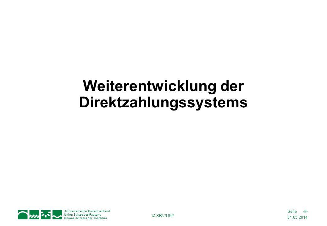 01.05.2014 1Seite Schweizerischer Bauernverband Union Suisse des Paysans Unione Svizzera dei Contadini © SBV/USP Weiterentwicklung der Direktzahlungssystems