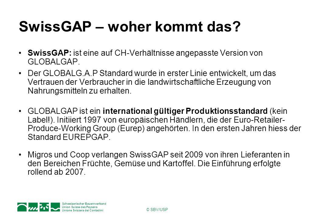 Schweizerischer Bauernverband Union Suisse des Paysans Unione Svizzera dei Contadini © SBV/USP SwissGAP – was heisst das.