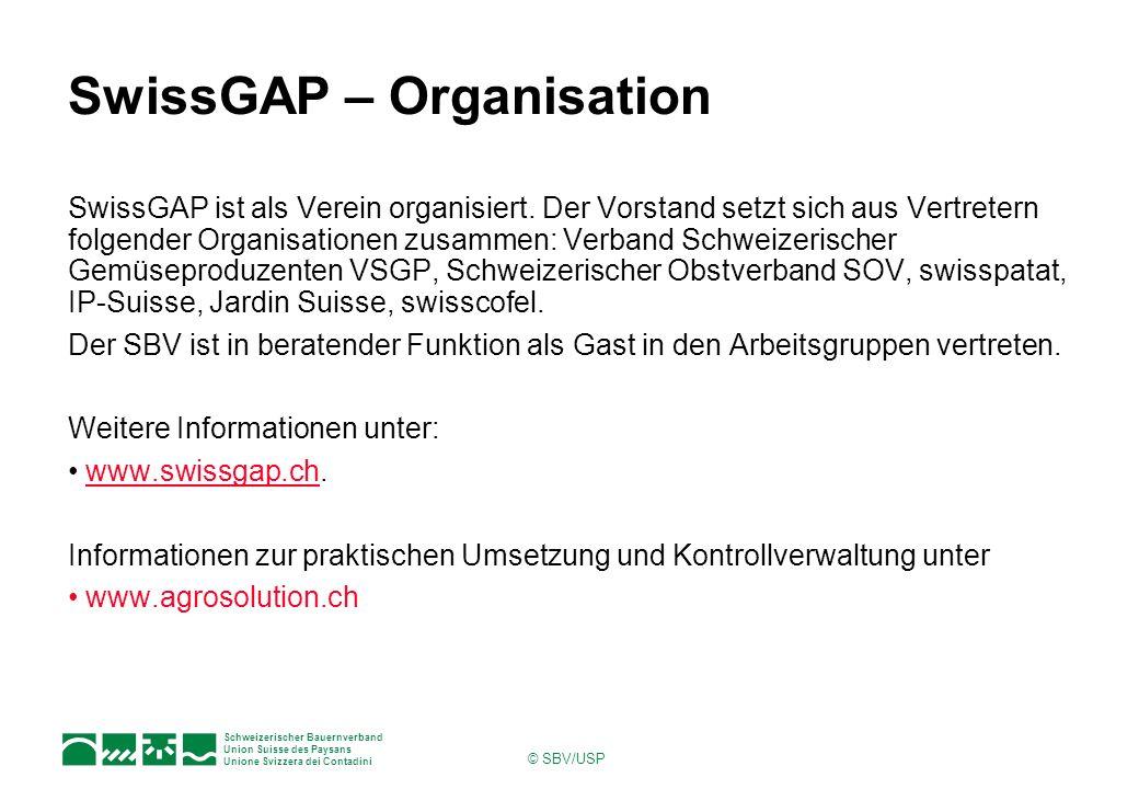 Schweizerischer Bauernverband Union Suisse des Paysans Unione Svizzera dei Contadini © SBV/USP SwissGAP – Organisation SwissGAP ist als Verein organisiert.