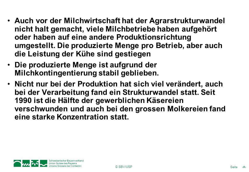 4Seite Schweizerischer Bauernverband Union Suisse des Paysans Unione Svizzera dei Contadini © SBV/USP Auch vor der Milchwirtschaft hat der Agrarstrukt