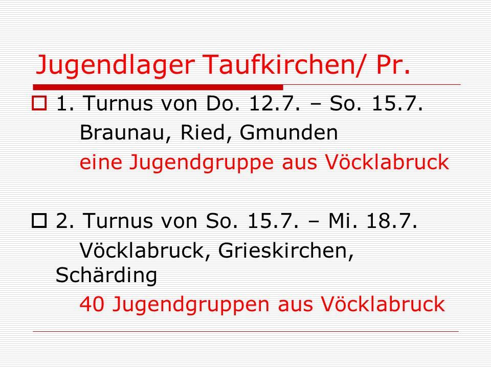Jugendlager Taufkirchen/ Pr. 1. Turnus von Do. 12.7. – So. 15.7. Braunau, Ried, Gmunden eine Jugendgruppe aus Vöcklabruck 2. Turnus von So. 15.7. – Mi