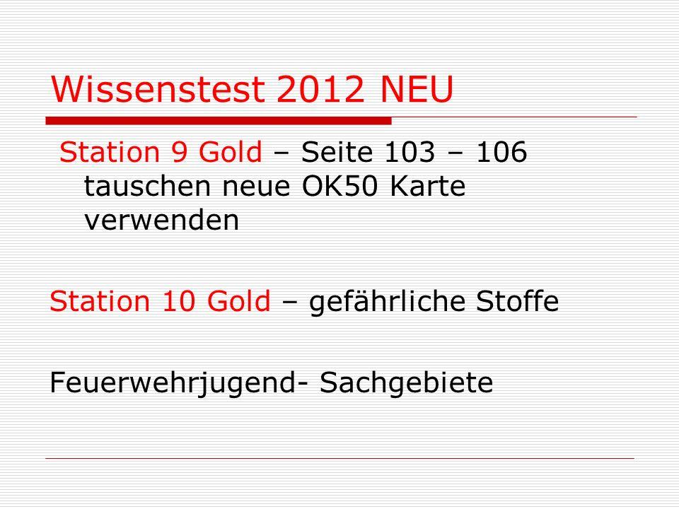 Wissenstest 2012 NEU Station 9 Gold – Seite 103 – 106 tauschen neue OK50 Karte verwenden Station 10 Gold – gefährliche Stoffe Feuerwehrjugend- Sachgebiete