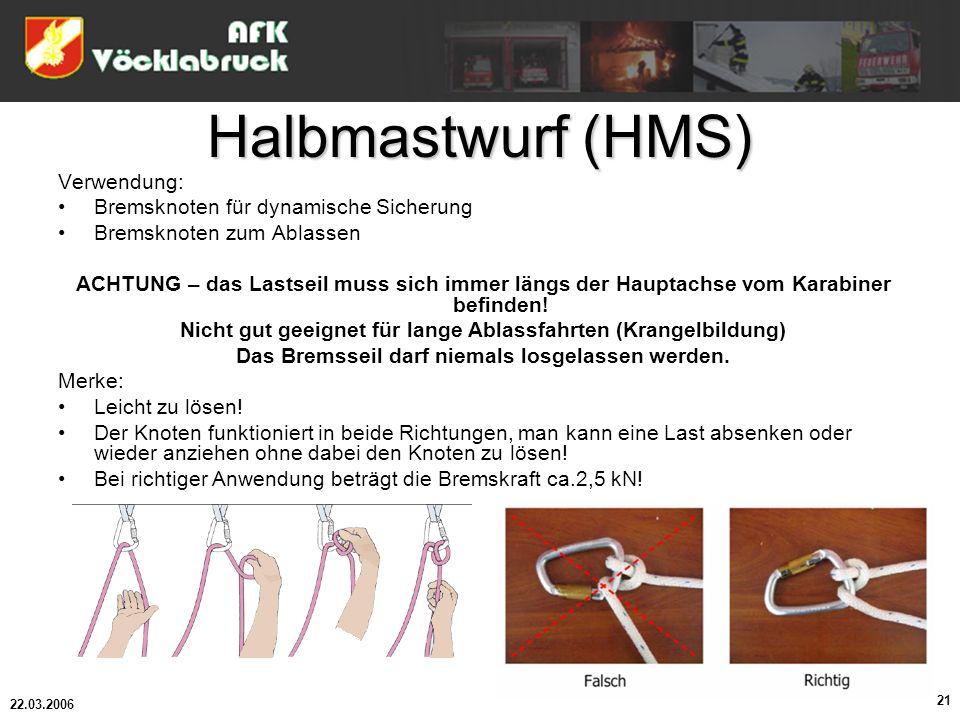 22.03.2006 21 Halbmastwurf (HMS) Verwendung: Bremsknoten für dynamische Sicherung Bremsknoten zum Ablassen ACHTUNG – das Lastseil muss sich immer läng