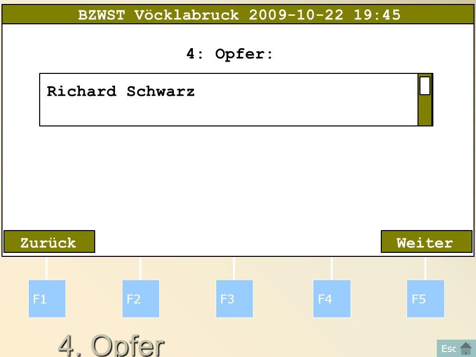 4. Opfer F1F2F3F4F5 Esc WeiterZurück 4: Opfer: Richard Schwarz BZWST Vöcklabruck 2009-10-22 19:45