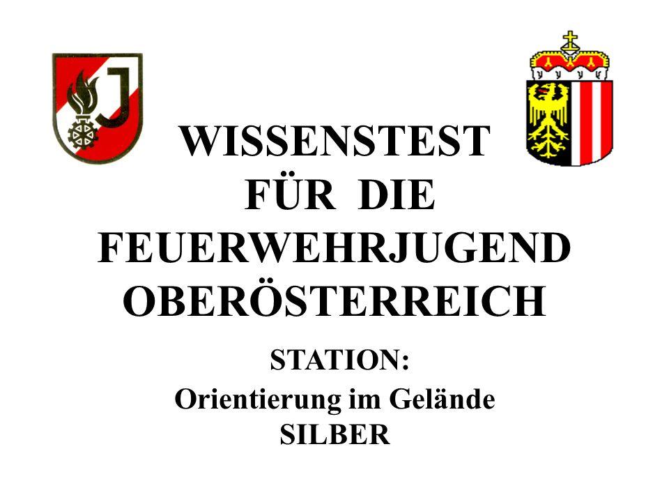 WISSENSTEST FÜR DIE FEUERWEHRJUGEND OBERÖSTERREICH STATION: Orientierung im Gelände SILBER