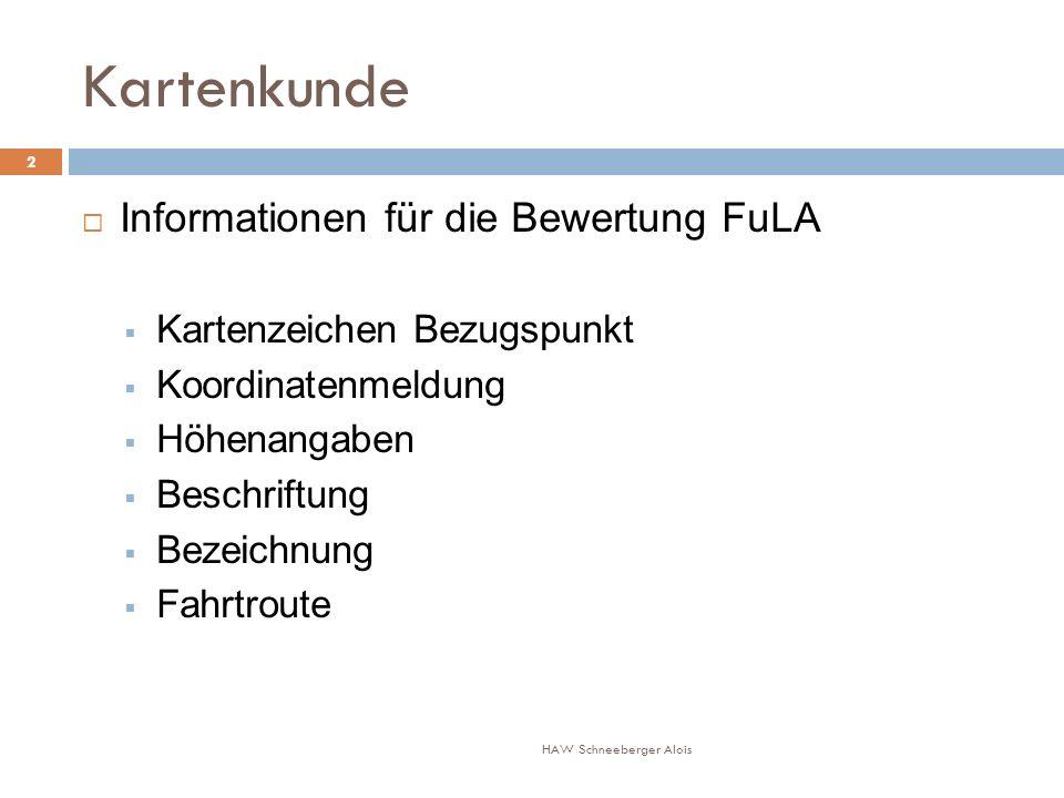 Kartenkunde Informationen für die Bewertung FuLA Kartenzeichen Bezugspunkt Koordinatenmeldung Höhenangaben Beschriftung Bezeichnung Fahrtroute HAW Schneeberger Alois 2