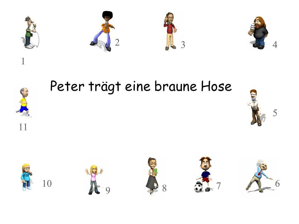 Peter trägt eine braune Hose 10 11 8 9 3 2 1 7 5 4 6