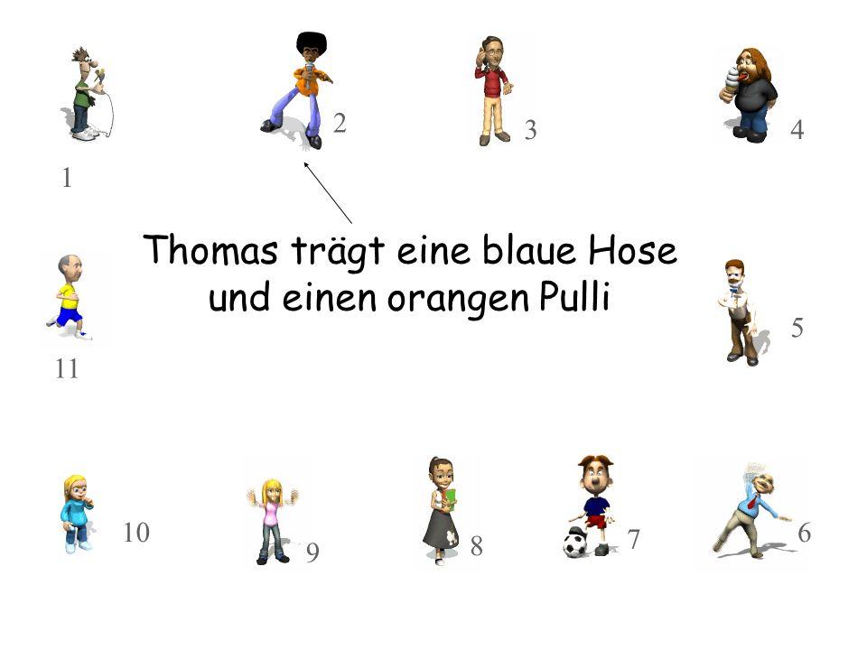 Thomas trägt eine blaue Hose und einen orangen Pulli 10 11 8 9 3 2 1 7 5 4 6