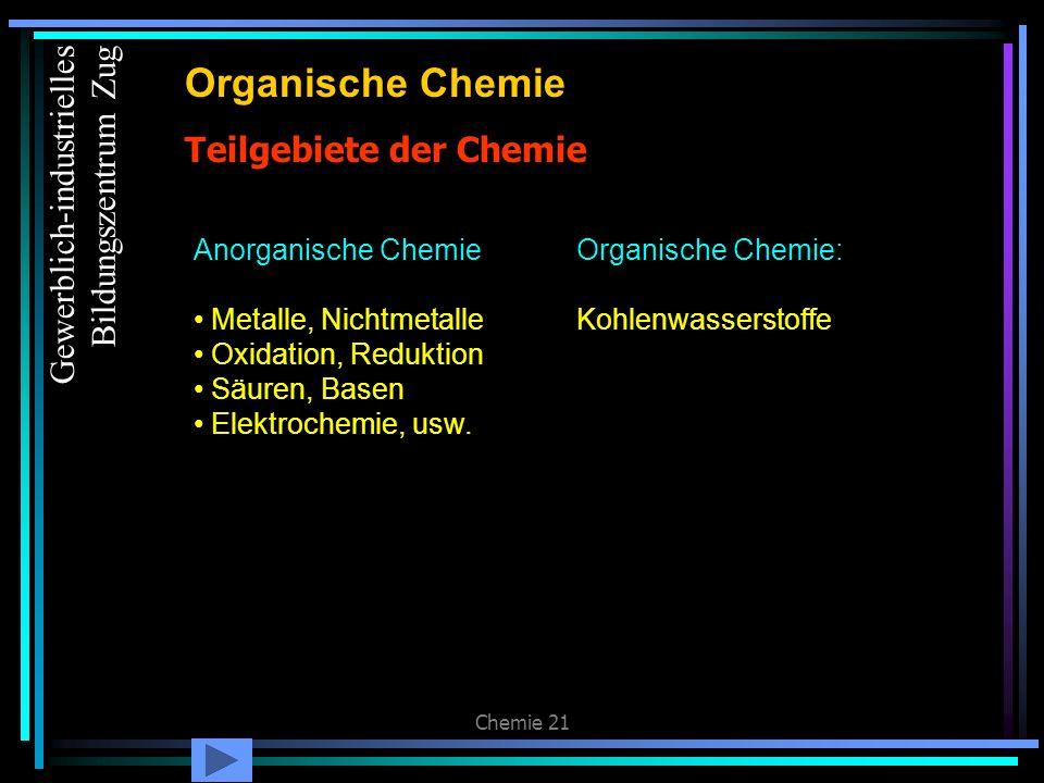 Chemie 21 Teilgebiete der Chemie Organische Chemie Anorganische Chemie Metalle, Nichtmetalle Oxidation, Reduktion Säuren, Basen Elektrochemie, usw. Or