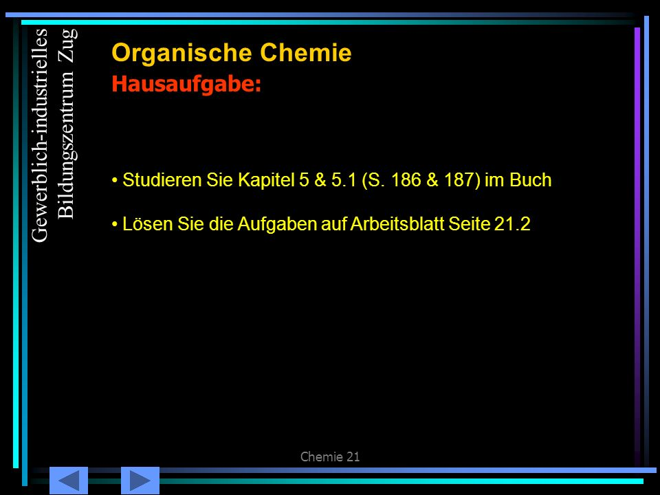 Chemie 21 Hausaufgabe: Organische Chemie Studieren Sie Kapitel 5 & 5.1 (S. 186 & 187) im Buch Lösen Sie die Aufgaben auf Arbeitsblatt Seite 21.2 Gewer