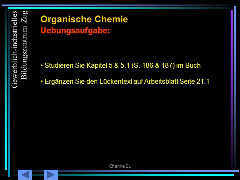 Chemie 21 Uebungsaufgabe: Organische Chemie Studieren Sie Kapitel 5 & 5.1 (S. 186 & 187) im Buch Ergänzen Sie den Lückentext auf Arbeitsblatt Seite 21