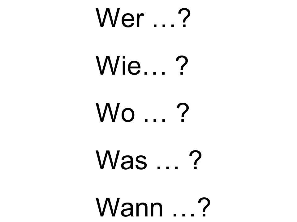 Wer …? Wie… ? Wo … ? Was … ? Wann …?
