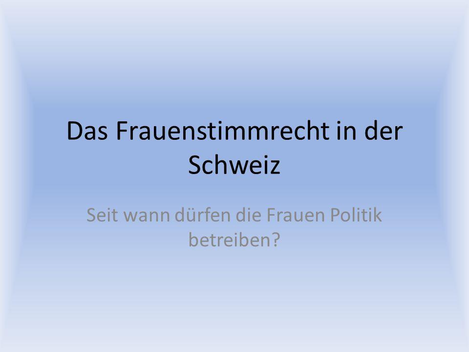Das Frauenstimmrecht in der Schweiz Seit wann dürfen die Frauen Politik betreiben?
