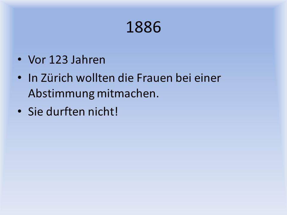 1886 Vor 123 Jahren In Zürich wollten die Frauen bei einer Abstimmung mitmachen. Sie durften nicht!