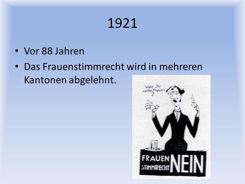 1921 Vor 88 Jahren Das Frauenstimmrecht wird in mehreren Kantonen abgelehnt.