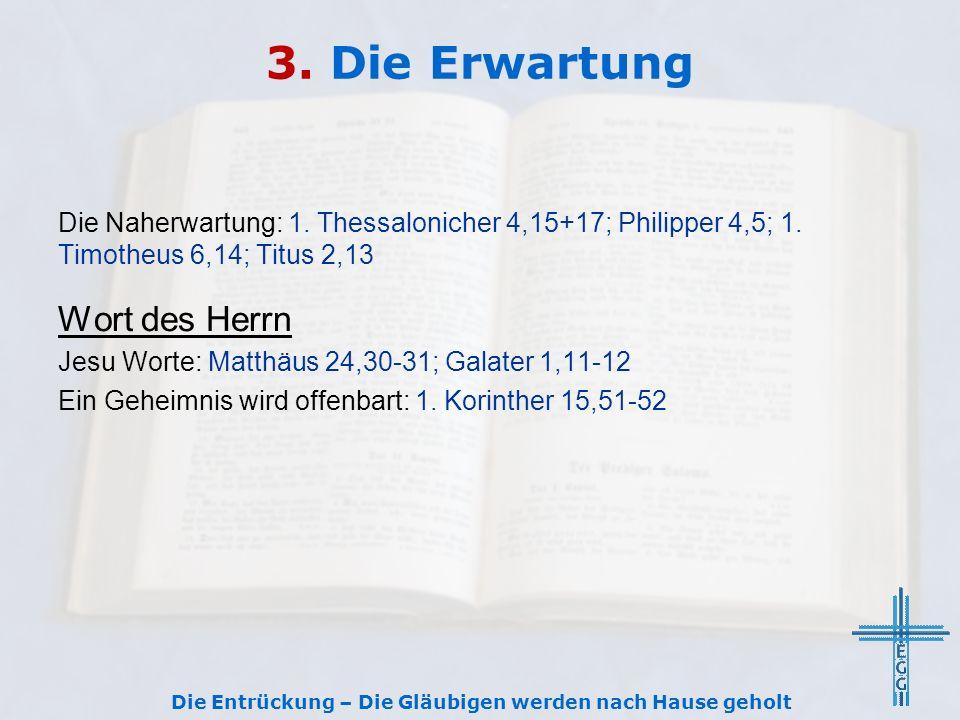 3.Die Erwartung Die Naherwartung: 1. Thessalonicher 4,15+17; Philipper 4,5; 1.