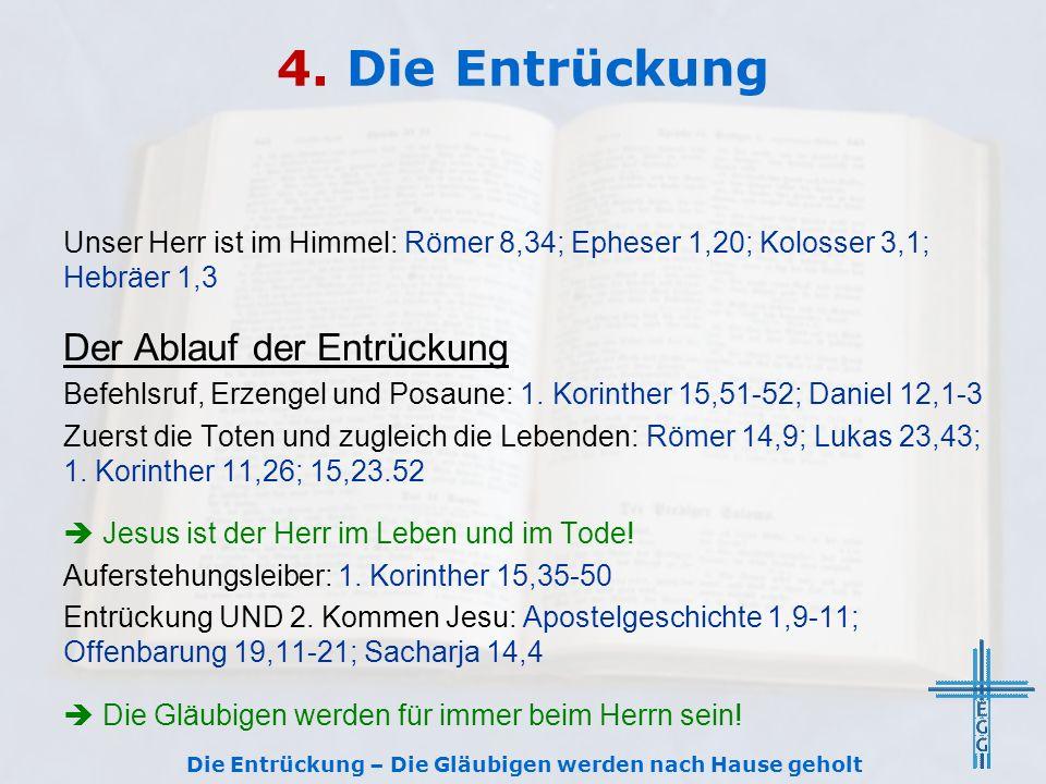4. Die Entrückung Unser Herr ist im Himmel: Römer 8,34; Epheser 1,20; Kolosser 3,1; Hebräer 1,3 Der Ablauf der Entrückung Befehlsruf, Erzengel und Pos