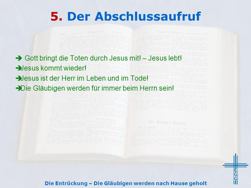 5.Der Abschlussaufruf Gott bringt die Toten durch Jesus mit.
