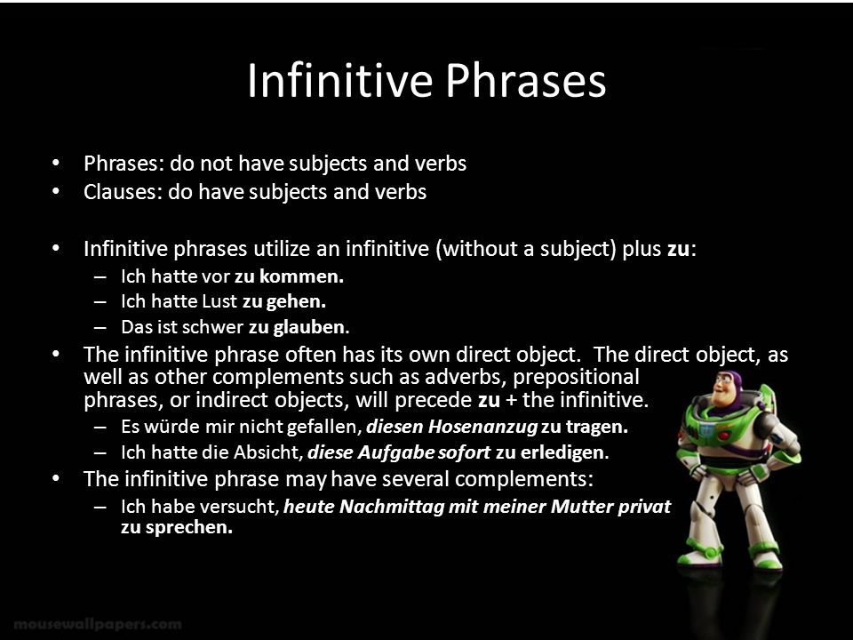 Infinitive Phrases Phrases: do not have subjects and verbs Clauses: do have subjects and verbs Infinitive phrases utilize an infinitive (without a sub