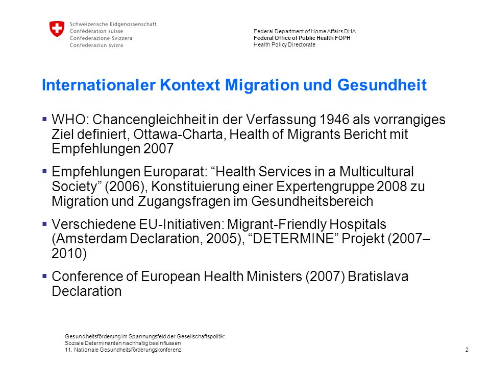 2 Federal Department of Home Affairs DHA Federal Office of Public Health FOPH Health Policy Directorate Gesundheitsförderung im Spannungsfeld der Gesellschaftspolitik: Soziale Determinanten nachhaltig beeinflussen 11.