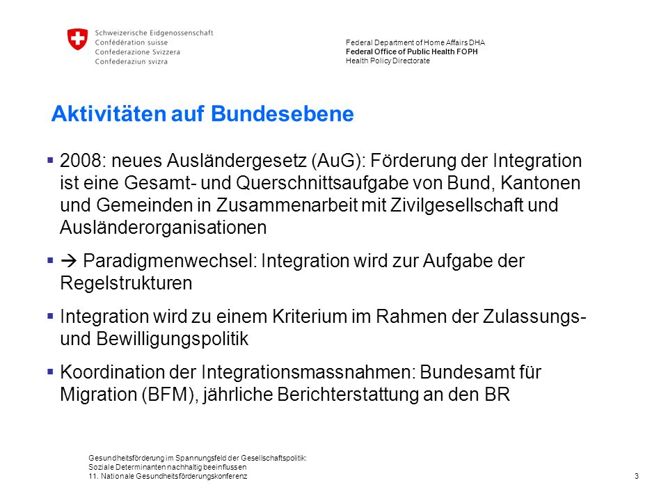3 Federal Department of Home Affairs DHA Federal Office of Public Health FOPH Health Policy Directorate Gesundheitsförderung im Spannungsfeld der Gesellschaftspolitik: Soziale Determinanten nachhaltig beeinflussen 11.