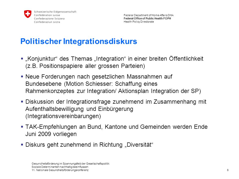 6 Federal Department of Home Affairs DHA Federal Office of Public Health FOPH Health Policy Directorate Gesundheitsförderung im Spannungsfeld der Gesellschaftspolitik: Soziale Determinanten nachhaltig beeinflussen 11.
