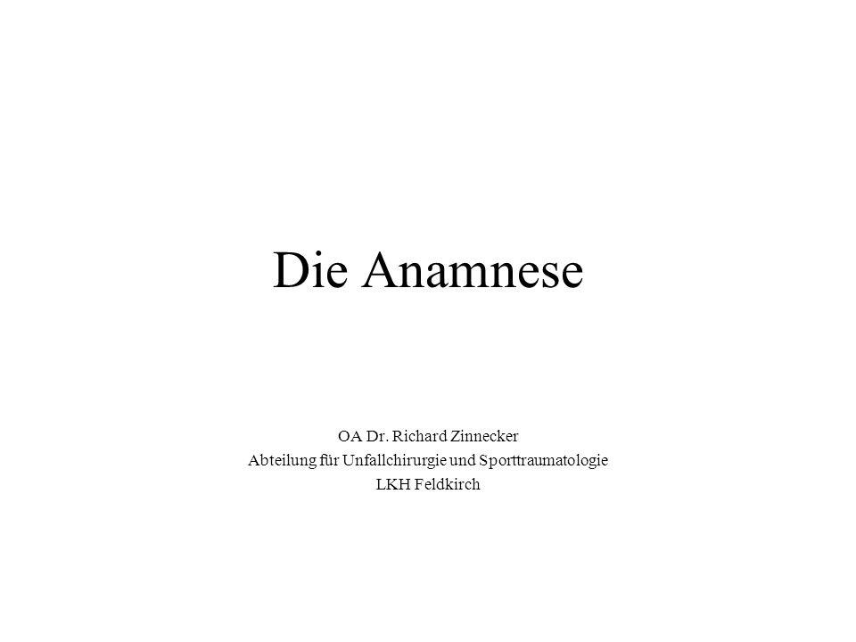 Die Anamnese OA Dr. Richard Zinnecker Abteilung für Unfallchirurgie und Sporttraumatologie LKH Feldkirch