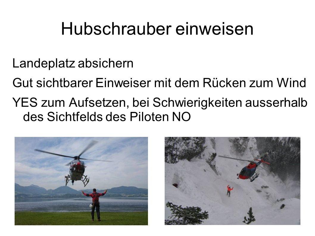 Hubschrauber einweisen Landeplatz absichern Gut sichtbarer Einweiser mit dem Rücken zum Wind YES zum Aufsetzen, bei Schwierigkeiten ausserhalb des Sic