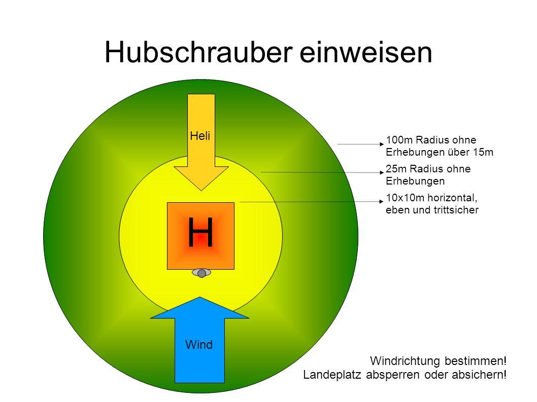 Hubschrauber einweisen H 10x10m horizontal, eben und trittsicher 25m Radius ohne Erhebungen 100m Radius ohne Erhebungen über 15m Windrichtung bestimme