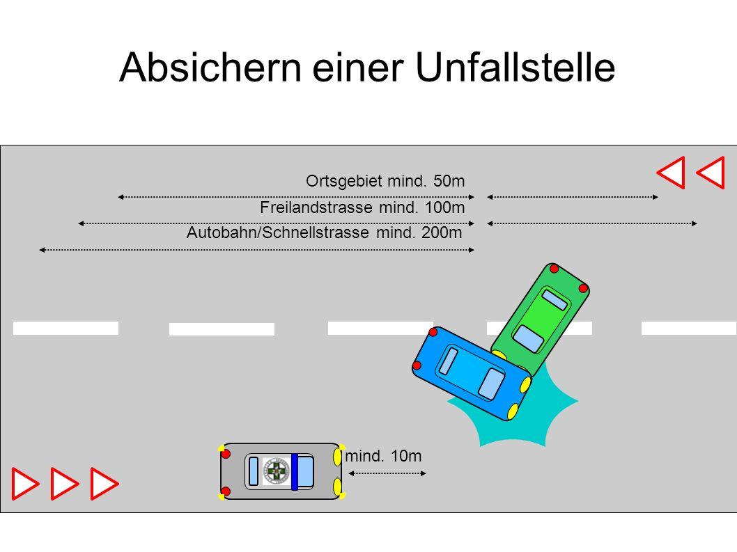 Absichern einer Unfallstelle Ortsgebiet mind. 50m Freilandstrasse mind. 100m Autobahn/Schnellstrasse mind. 200m mind. 10m