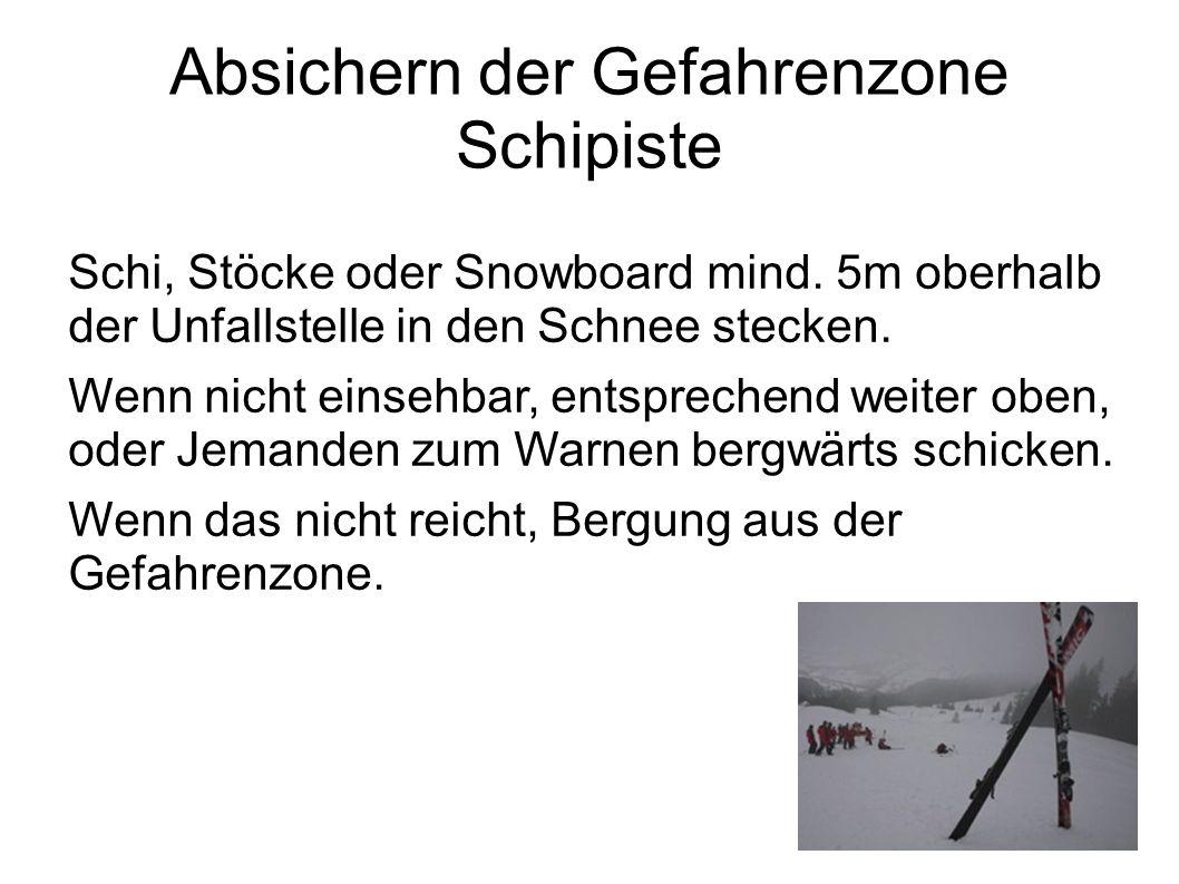 Absichern der Gefahrenzone Schipiste Schi, Stöcke oder Snowboard mind. 5m oberhalb der Unfallstelle in den Schnee stecken. Wenn nicht einsehbar, entsp