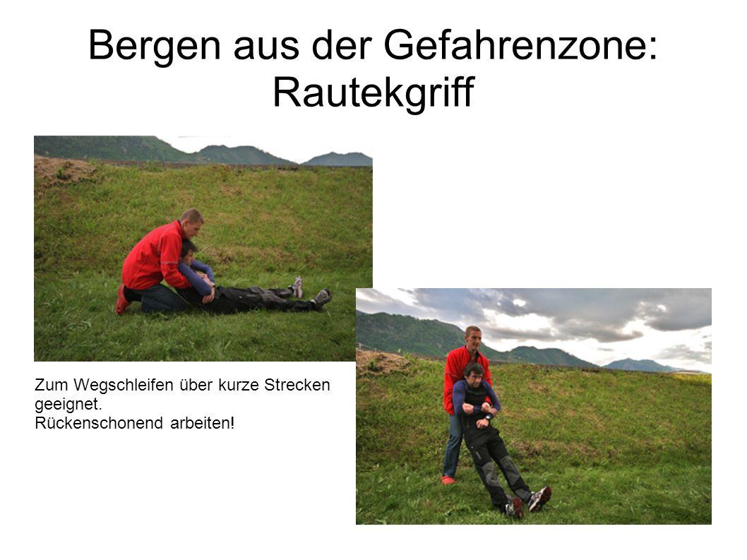 Bergen aus der Gefahrenzone: Rautekgriff Zum Wegschleifen über kurze Strecken geeignet. Rückenschonend arbeiten!