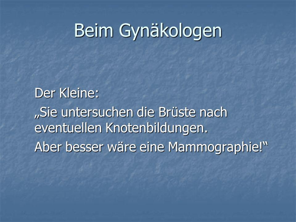 Beim Gynäkologen Der Kleine: Sie untersuchen die Brüste nach eventuellen Knotenbildungen.