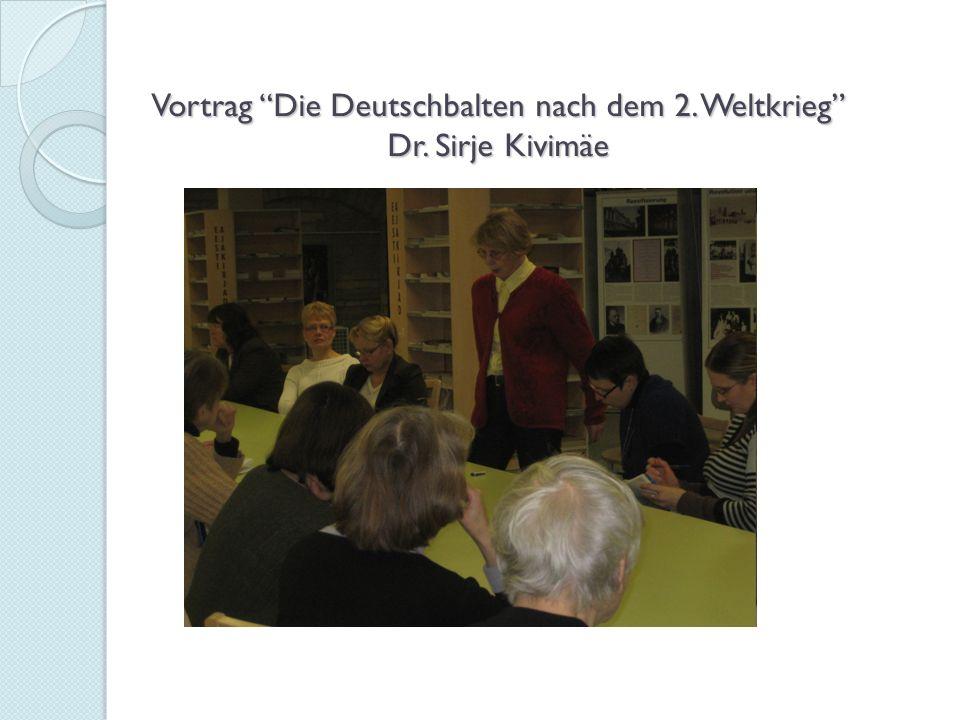 Vortrag Die Deutschbalten nach dem 2. Weltkrieg Dr. Sirje Kivimäe