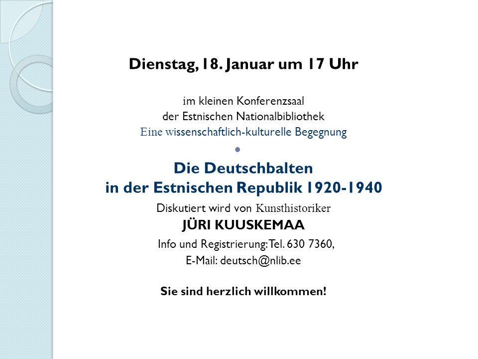 Dienstag, 18. Januar um 17 Uhr i m kleinen Konferenzsaal der Estnischen Nationalbibliothek Eine w issenschaftlich-kulturelle Begegnung Die Deutschbalt