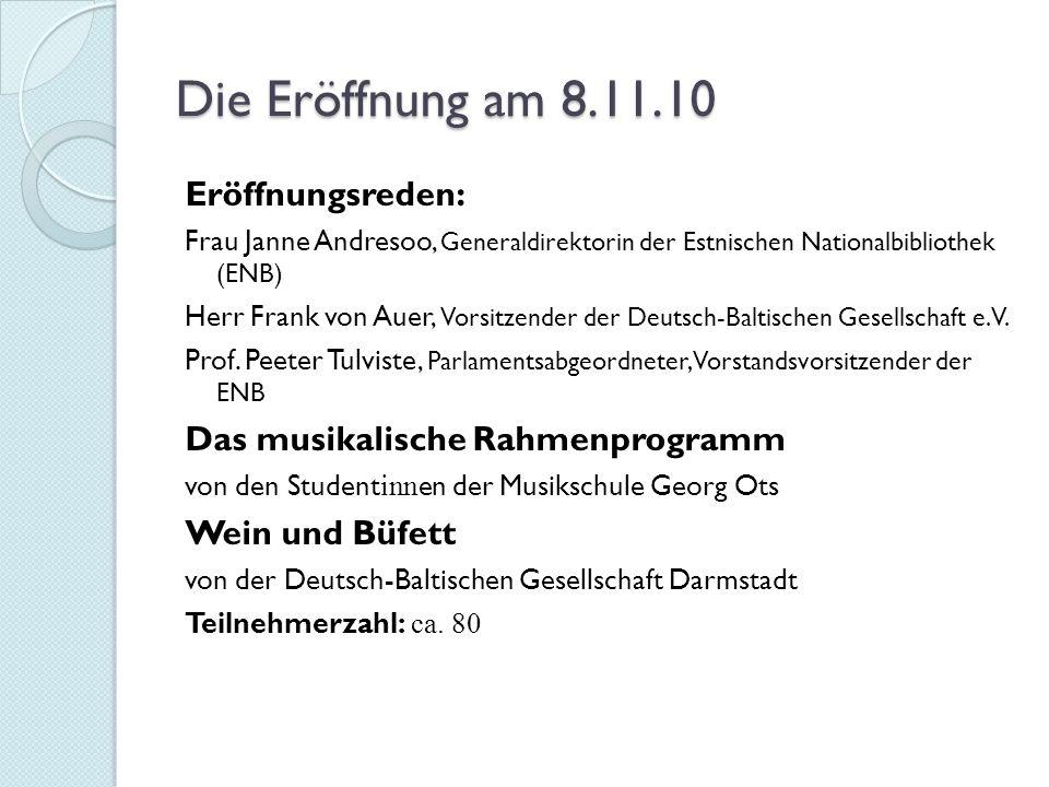 Die Eröffnung am 8.11.10 Eröffnungsreden: Frau Janne Andresoo, Generaldirektorin der Estnischen Nationalbibliothek (ENB) Herr Frank von Auer, Vorsitze