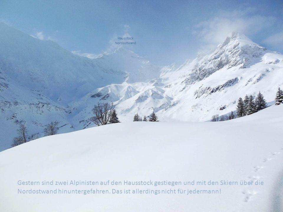 Gestern sind zwei Alpinisten auf den Hausstock gestiegen und mit den Skiern über die Nordostwand hinuntergefahren.