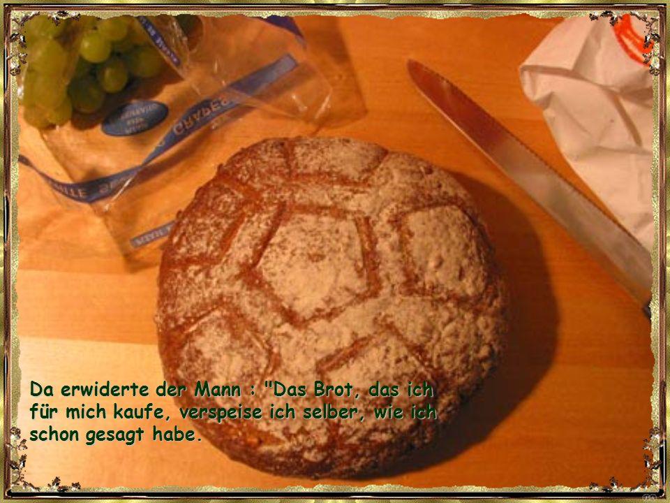 Der Bäcker, der mit dieser Antwort nichts anzufangen wusste, fragte erstaunt: