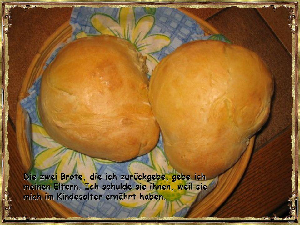 Die zwei Brote, die ich zurückgebe, gebe ich meinen Eltern.