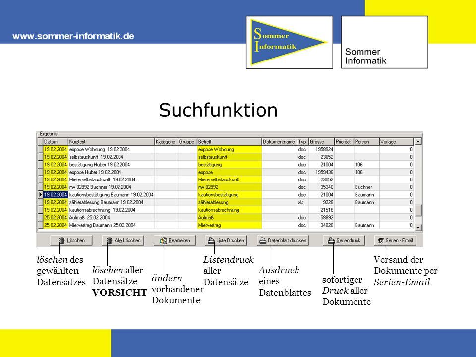Suchfunktion löschen des gewählten Datensatzes löschen aller Datensätze VORSICHT ändern vorhandener Dokumente Listendruck aller Datensätze Ausdruck ei